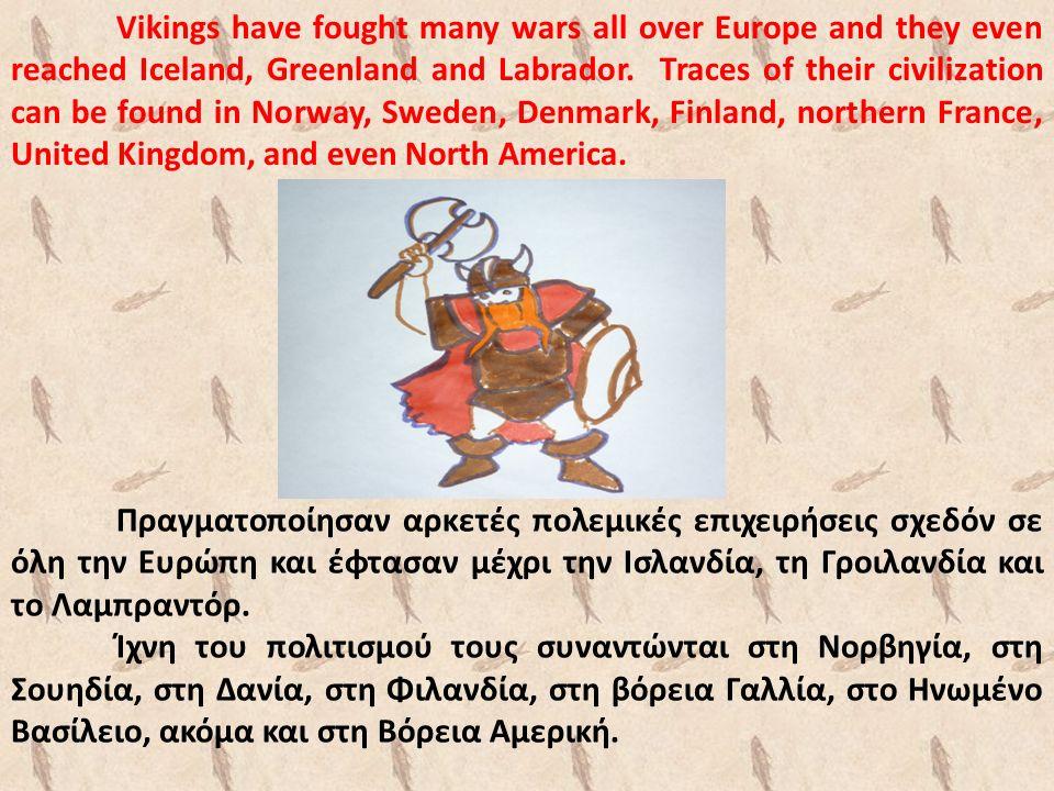 Πραγματοποίησαν αρκετές πολεμικές επιχειρήσεις σχεδόν σε όλη την Ευρώπη και έφτασαν μέχρι την Ισλανδία, τη Γροιλανδία και το Λαμπραντόρ.