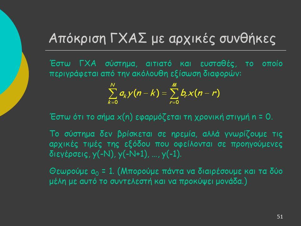 51 Απόκριση ΓΧΑΣ με αρχικές συνθήκες Έστω ΓΧΑ σύστημα, αιτιατό και ευσταθές, το οποίο περιγράφεται από την ακόλουθη εξίσωση διαφορών: Έστω ότι το σήμα x(n) εφαρμόζεται τη χρονική στιγμή n = 0.