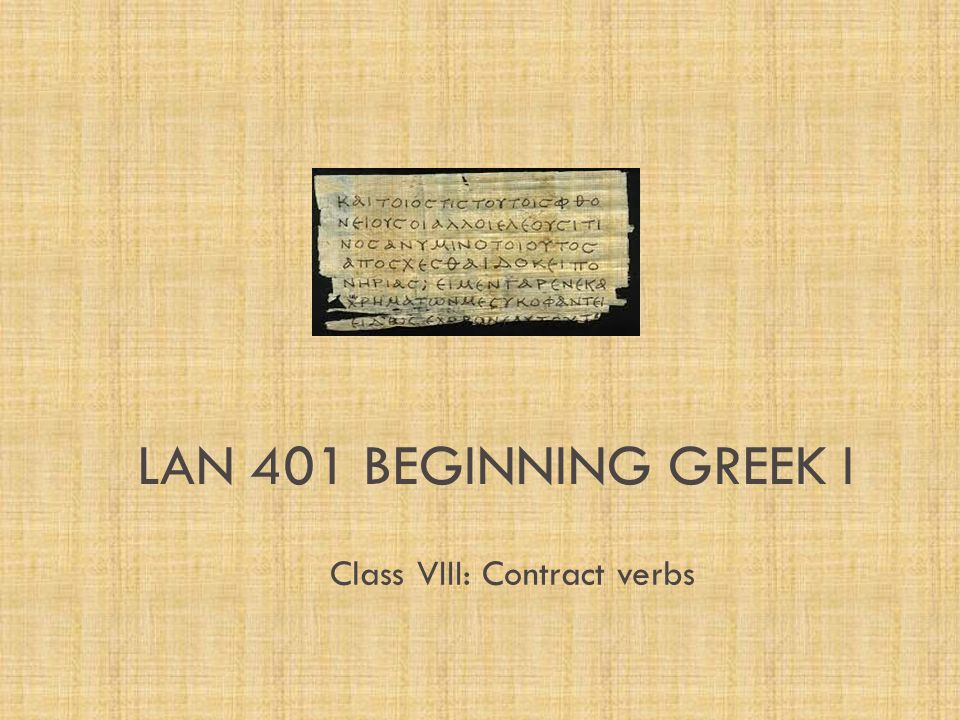 LAN 401 BEGINNING GREEK I Class VIII: Contract verbs