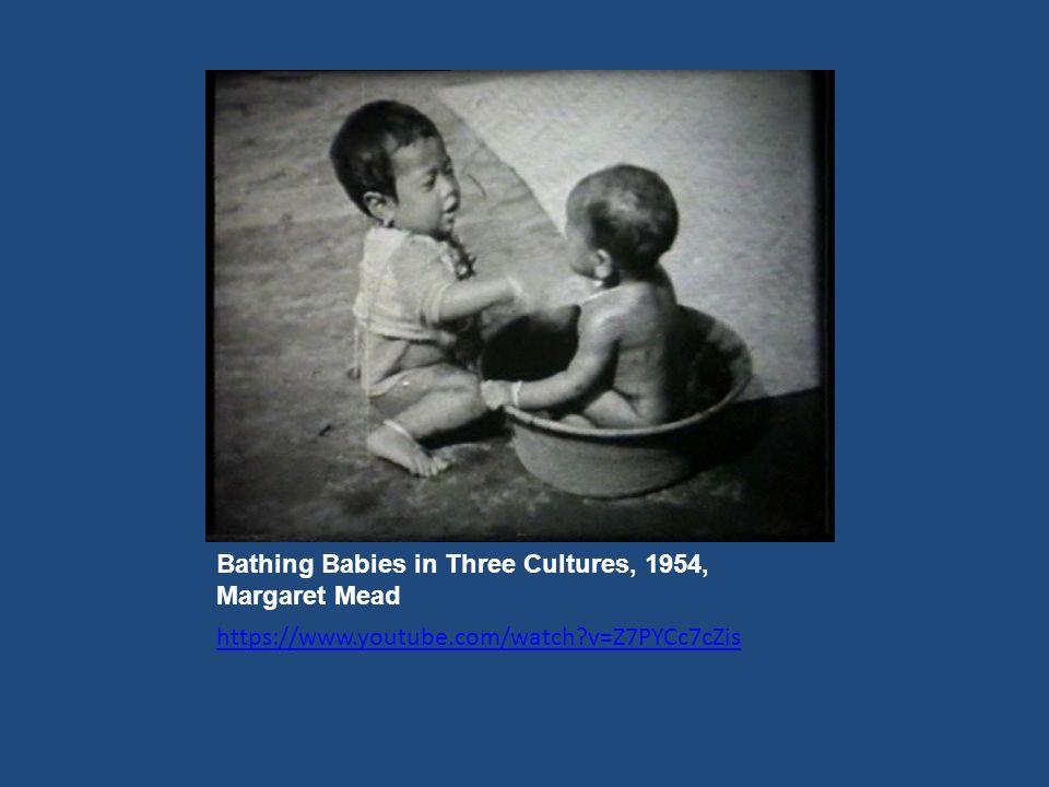 Bathing Babies in Three Cultures, 1954, Μargaret Mead https://www.youtube.com/watch v=Z7PYCc7cZis