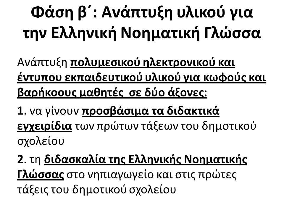 Φάση β΄: Ανάπτυξη υλικού για την Ελληνική Νοηματική Γλώσσα Ανάπτυξη πολυμεσικού ηλεκτρονικού και έντυπου εκπαιδευτικού υλικού για κωφούς και βαρήκοους μαθητές σε δύο άξονες: 1.