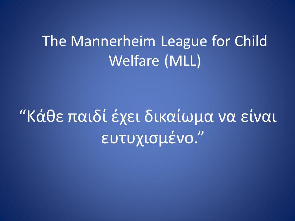 The Mannerheim League for Child Welfare (MLL) Κάθε παιδί έχει δικαίωμα να είναι ευτυχισμένο.
