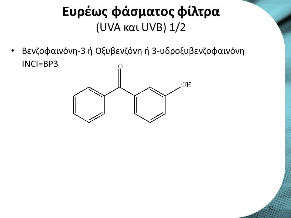 Ευρέως φάσματος φίλτρα (UVA και UVB) 1/2 Βενζοφαινόνη-3 ή Oξυβενζόνη ή 3-υδροξυβενζοφαινόνη INCI=BP3 53