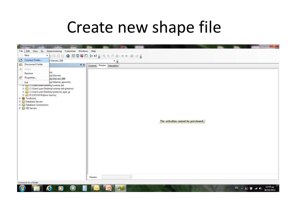 Ανοίγουμε το ArcCatalog Συνδεόμαστε με το φάκελο που φτιάξαμε ( file →connect folder) Δημιουργούμε το shape file (File→new→shape file) Create new shape file