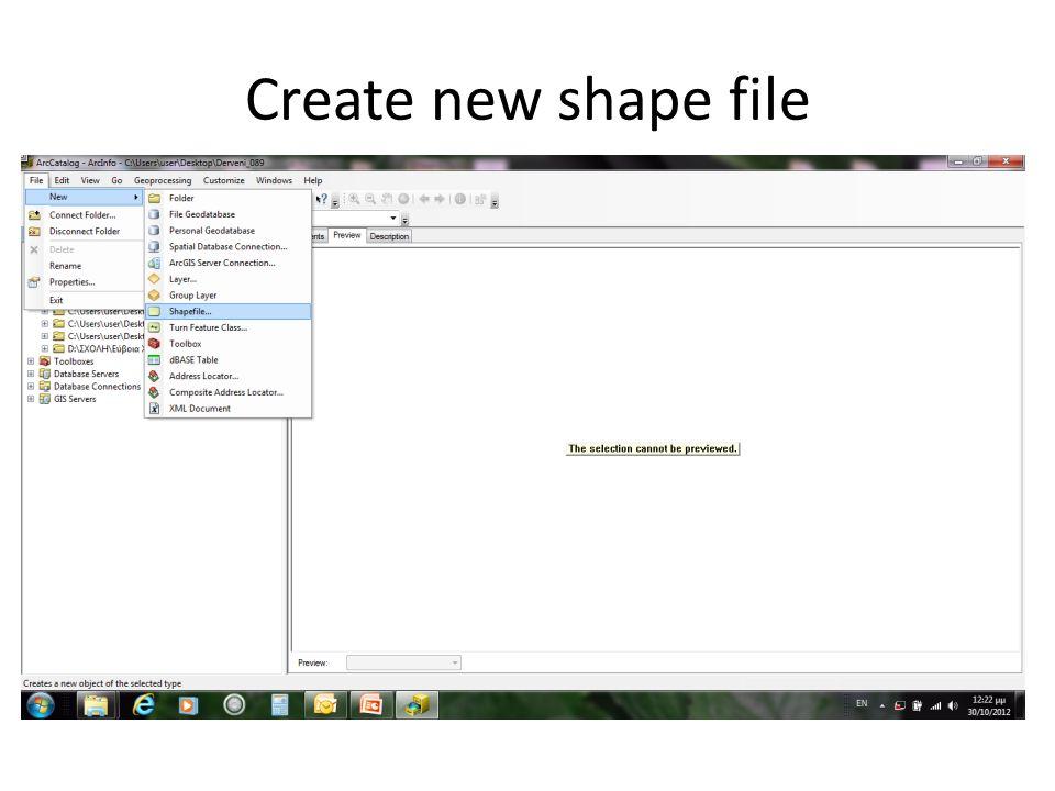 Ανοίγουμε το ArcCatalog Συνδεόμαστε με το φάκελο που φτιάξαμε ( file →connect folder) Δημιουργούμε το shape file (File→new→shape file) Create new shap