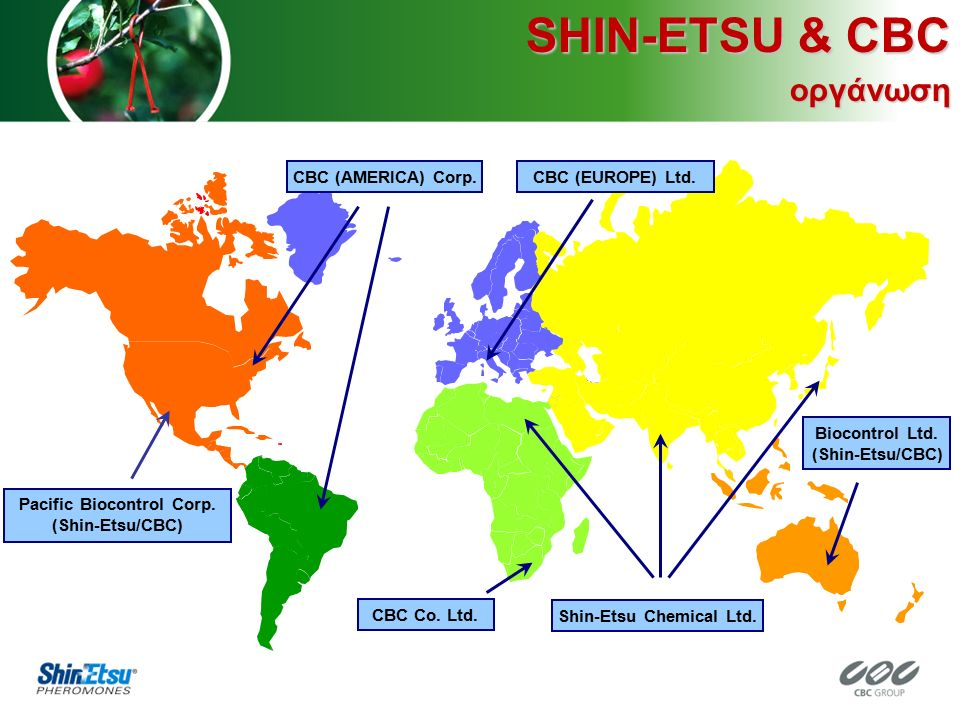 Pacific Biocontrol Corp. (Shin-Etsu/CBC) CBC (AMERICA) Corp. CBC (EUROPE) Ltd. Shin-Etsu Chemical Ltd. CBC Co. Ltd. Biocontrol Ltd. (Shin-Etsu/CBC) SH