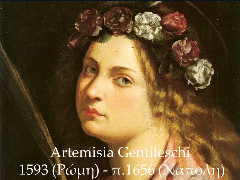 Artemisia Gentileschi 1593 (Ρώμη) - π.1656 (Νάπολη)