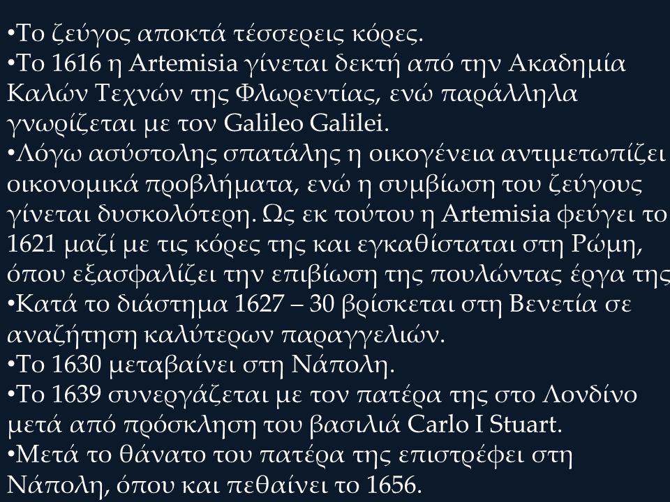 Το ζεύγος αποκτά τέσσερεις κόρες. Το 1616 η Artemisia γίνεται δεκτή από την Ακαδημία Καλών Τεχνών της Φλωρεντίας, ενώ παράλληλα γνωρίζεται με τον Gali