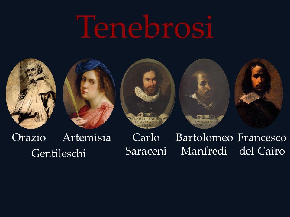Tenebrosi OrazioArtemisia Gentileschi Carlo Saraceni Bartolomeo Manfredi Francesco del Cairo