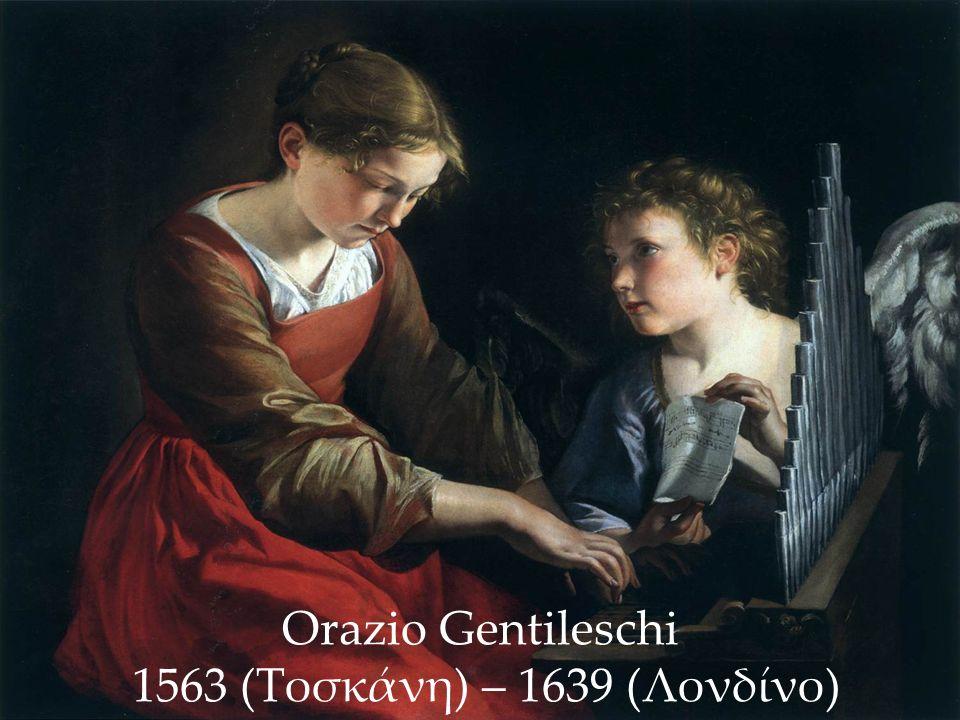 Orazio Gentileschi 1563 (Τοσκάνη) – 1639 (Λονδίνο)