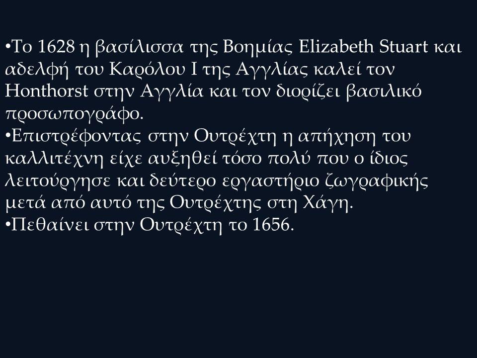 Το 1628 η βασίλισσα της Βοημίας Elizabeth Stuart και αδελφή του Καρόλου Ι της Αγγλίας καλεί τον Honthorst στην Αγγλία και τον διορίζει βασιλικό προσωπ