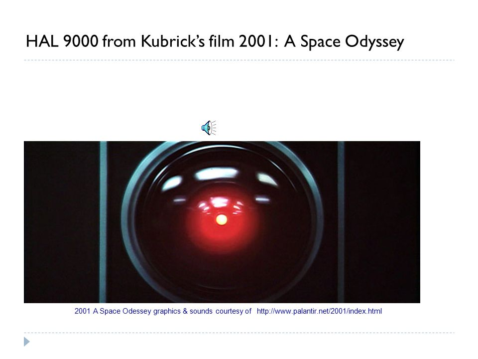 HAL 9000 from Kubrick's film 2001: A Space Odyssey 2001 A Space Odessey graphics & sounds courtesy of http://www.palantir.net/2001/index.html