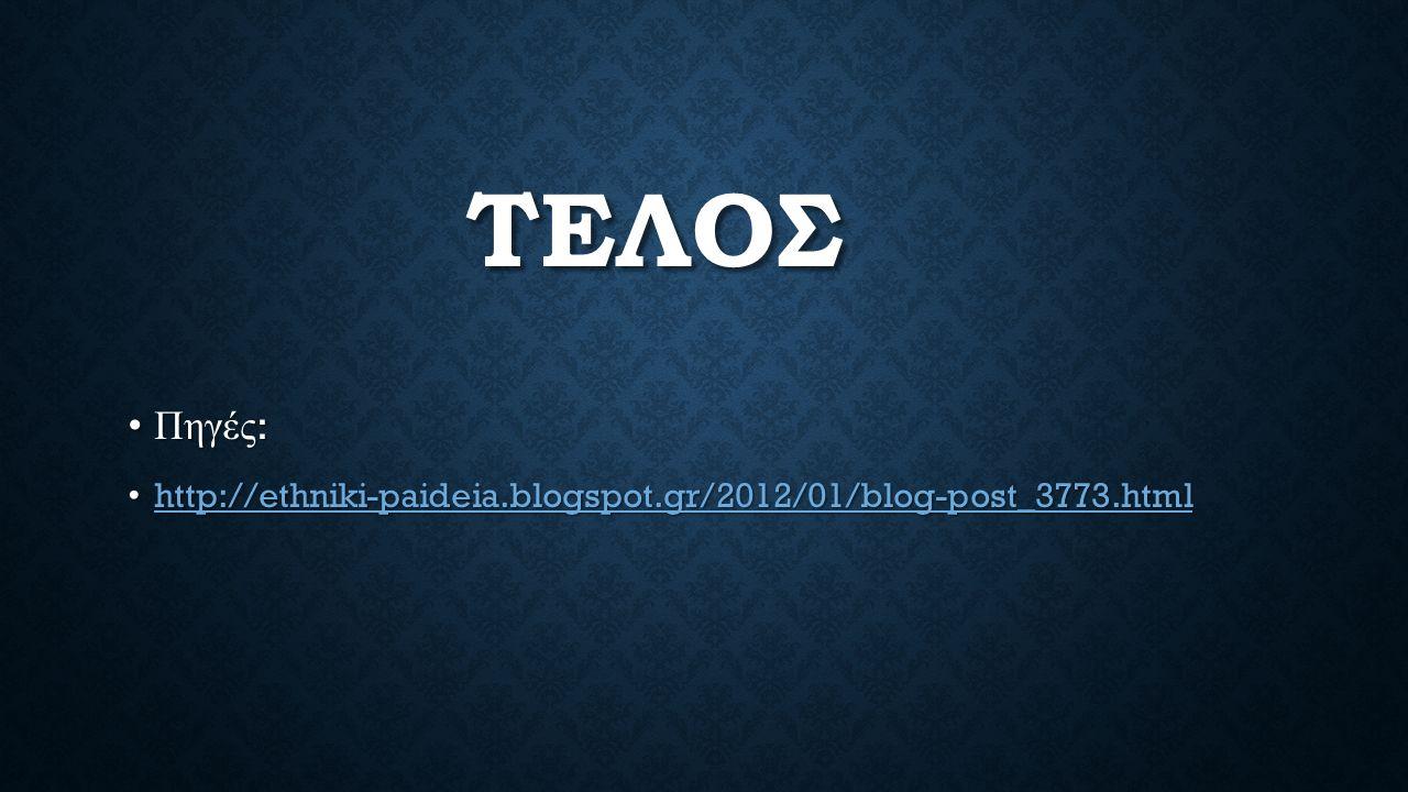 ΤΕΛΟΣ Πηγές :Πηγές : http://ethniki-paideia.blogspot.gr/2012/01/blog-post_3773.html http://ethniki-paideia.blogspot.gr/2012/01/blog-post_3773.html http://ethniki-paideia.blogspot.gr/2012/01/blog-post_3773.html