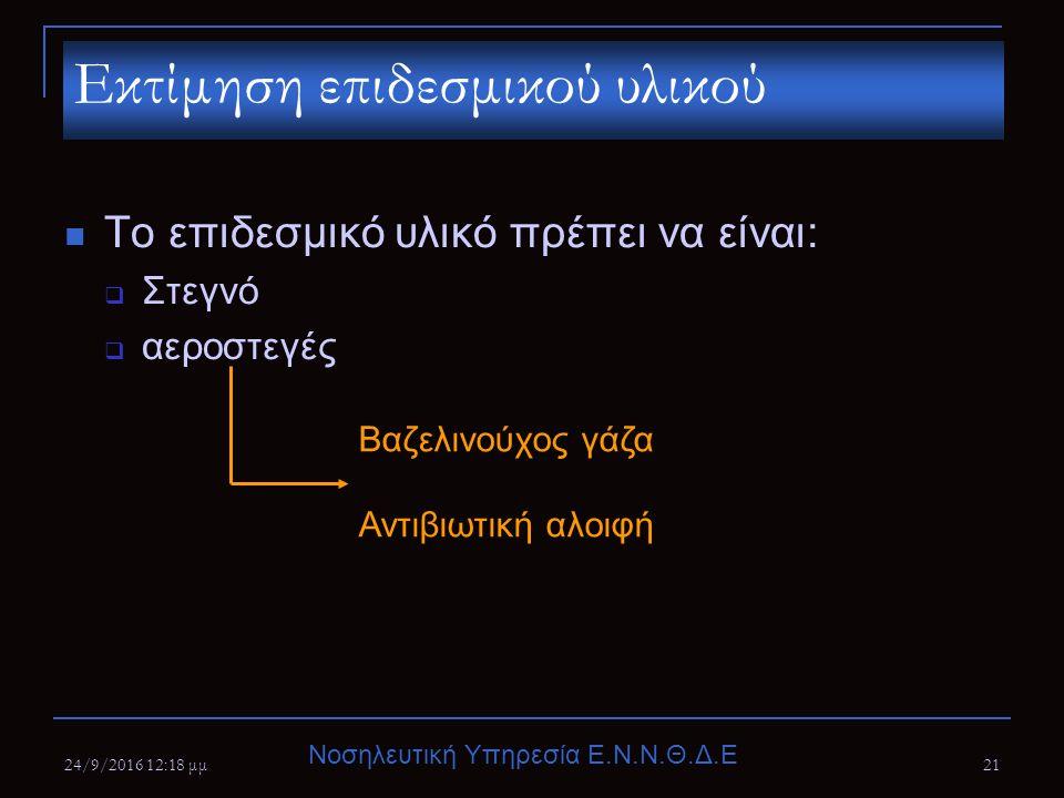 Νοσηλευτική Υπηρεσία Ε.Ν.Ν.Θ.Δ.Ε 24/9/2016 12:20 μμ21 Το επιδεσμικό υλικό πρέπει να είναι:  Στεγνό  αεροστεγές Εκτίμηση επιδεσμικού υλικού Βαζελινούχος γάζα Αντιβιωτική αλοιφή