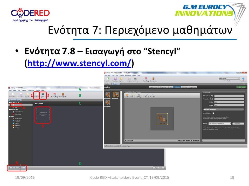 Ενότητα 7.8 – Εισαγωγή στο Stencyl (http://www.stencyl.com/)http://www.stencyl.com/ 19 Ενότητα 7: Περιεχόμενο μαθημάτων 19/09/2015Code RED –Stakeholders Event, CY, 19/09/2015