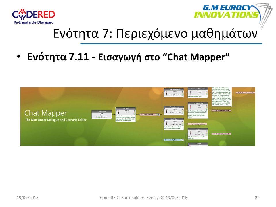 Ενότητα 7.11 - Εισαγωγή στο Chat Mapper 22 Ενότητα 7: Περιεχόμενο μαθημάτων 19/09/2015Code RED –Stakeholders Event, CY, 19/09/2015