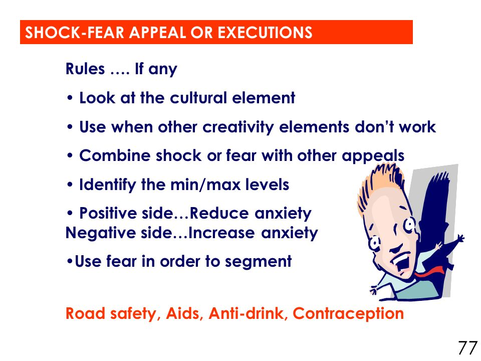 SHOCK-FEAR APPEAL OR EXECUTIONS Rules …. If any Look at the cultural element Use when other creativity elements don't work Combine shock or fear with