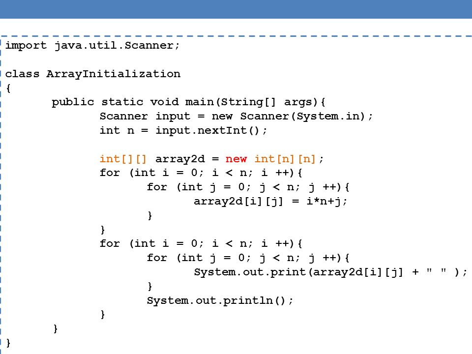 import java.util.Scanner; class ArrayInitialization { public static void main(String[] args){ Scanner input = new Scanner(System.in); int n = input.nextInt(); int[][] array2d = new int[n][n]; for (int i = 0; i < n; i ++){ for (int j = 0; j < n; j ++){ array2d[i][j] = i*n+j; } for (int i = 0; i < n; i ++){ for (int j = 0; j < n; j ++){ System.out.print(array2d[i][j] + ); } System.out.println(); }