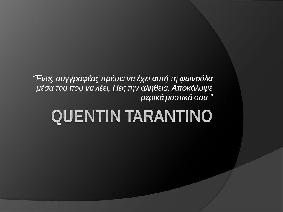 Μικρή βιογραφία Ο Κουέντιν Τζερόμ Ταραντίνο (Quentin Jerome Tarantino) γεννήθηκε στις 27 Μαρτίου του 1963, στο Νόξβιλ του Τενεσί.