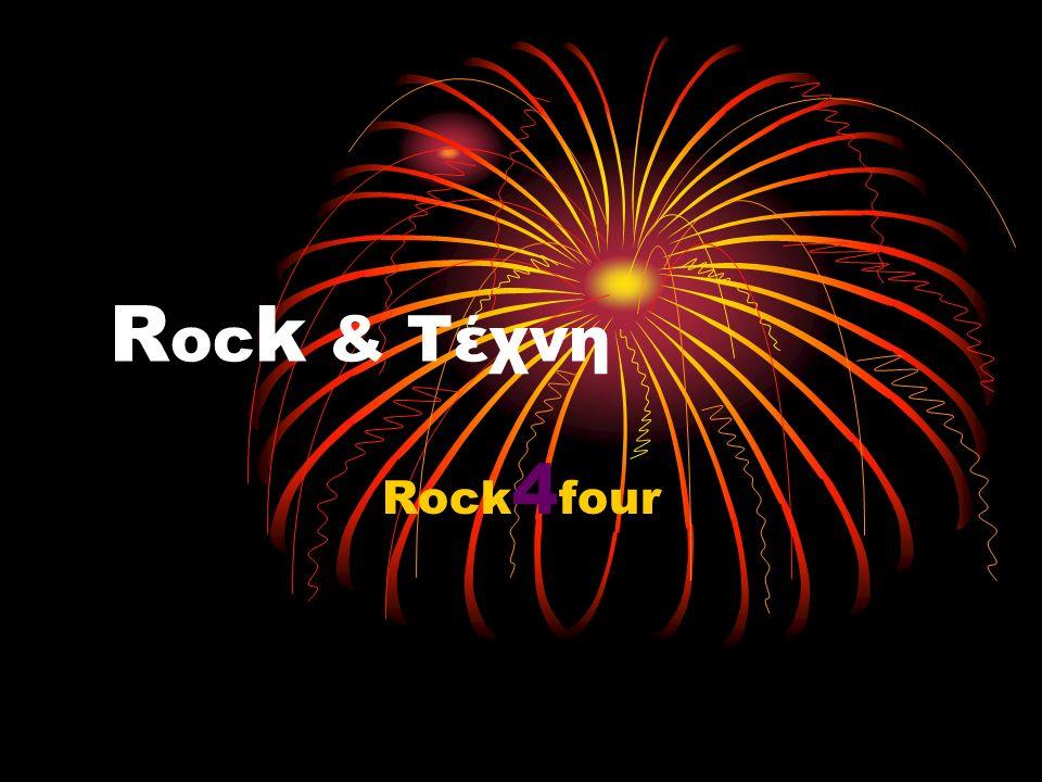 R oc k & Τέχνη Rock 4 four