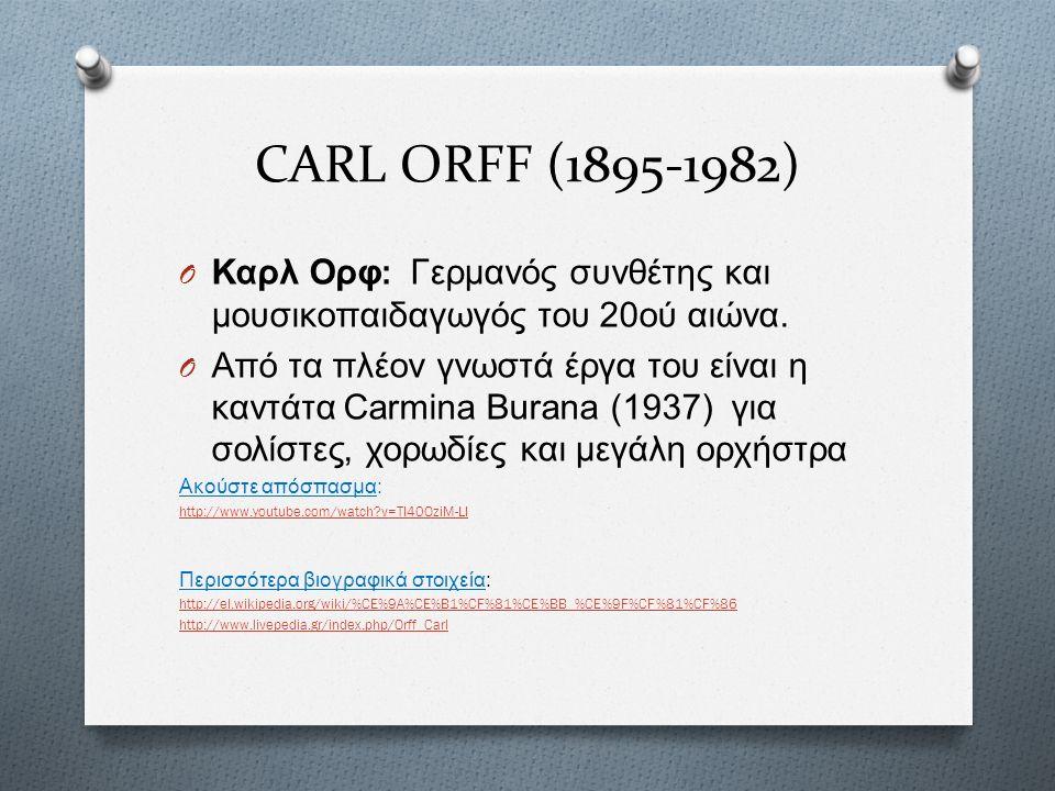 CARL ORFF (1895-1982) O Καρλ Ορφ : Γερμανός συνθέτης και μουσικοπαιδαγωγός του 20 ού αιώνα.
