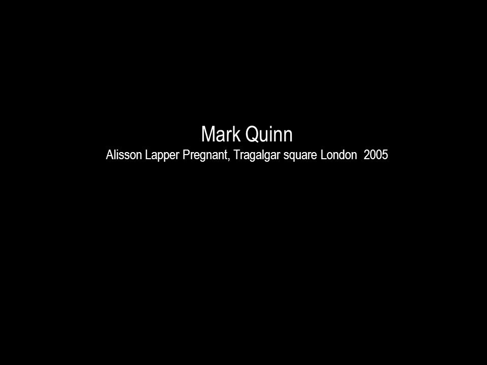 Mark Quinn Alisson Lapper Pregnant, Tragalgar square London 2005