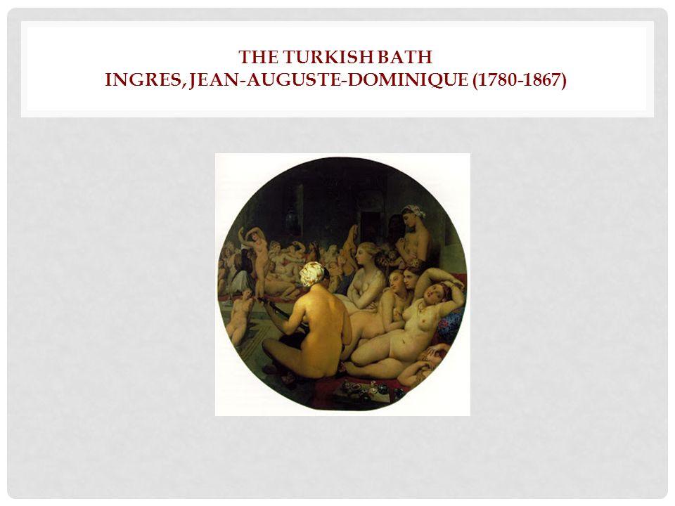 THE TURKISH BATH INGRES, JEAN-AUGUSTE-DOMINIQUE (1780-1867)