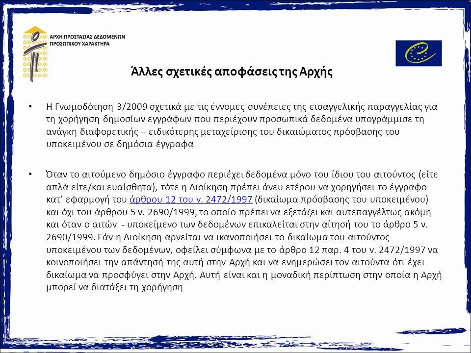 Άλλες σχετικές αποφάσεις της Αρχής Η Γνωμοδότηση 3/2009 σχετικά με τις έννομες συνέπειες της εισαγγελικής παραγγελίας για τη χορήγηση δημοσίων εγγράφων που περιέχουν προσωπικά δεδομένα υπογράμμισε τη ανάγκη διαφορετικής – ειδικότερης μεταχείρισης του δικαιώματος πρόσβασης του υποκειμένου σε δημόσια έγγραφα Όταν το αιτούμενο δημόσιο έγγραφο περιέχει δεδομένα μόνο του ίδιου του αιτούντος (είτε απλά είτε/και ευαίσθητα), τότε η Διοίκηση πρέπει άνευ ετέρου να χορηγήσει το έγγραφο κατ' εφαρμογή του άρθρου 12 του ν.