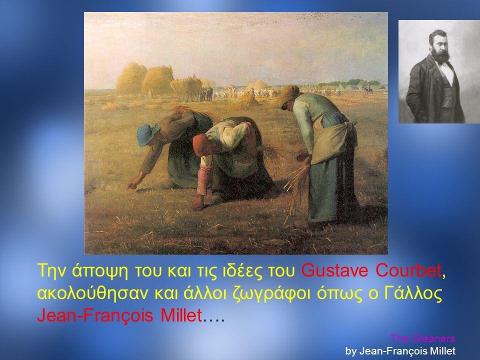 The Gleaners by Jean-François Millet Την άποψη του και τις ιδέες του Gustave Courbet, ακολούθησαν και άλλοι ζωγράφοι όπως ο Γάλλος Jean-François Millet….