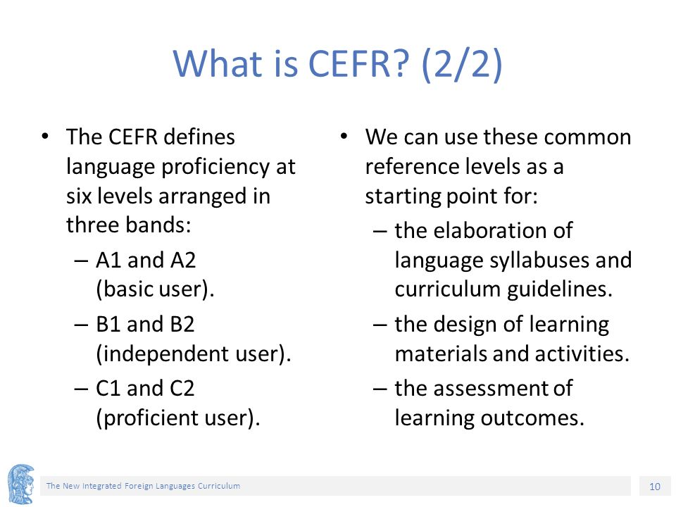 10 The New Integrated Foreign Languages Curriculum What is CEFR.