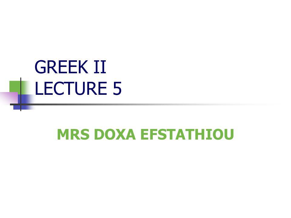GREEK II LECTURE 5 MRS DOXA EFSTATHIOU