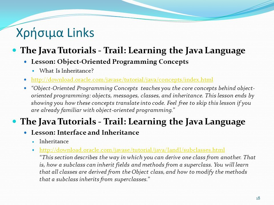 18 The Java Tutorials - Trail: Learning the Java Language Lesson: Object-Oriented Programming Concepts What Is Inheritance.