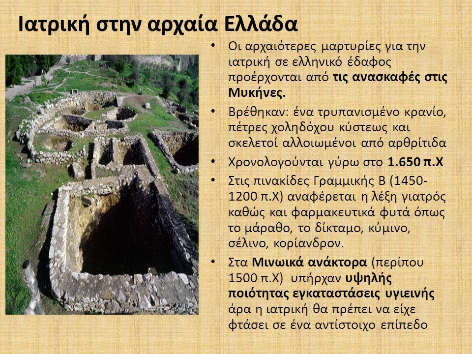 Ιατρική στην αρχαία Ελλάδα Οι αρχαιότερες μαρτυρίες για την ιατρική σε ελληνικό έδαφος προέρχονται από τις ανασκαφές στις Μυκήνες. Βρέθηκαν: ένα τρυπα