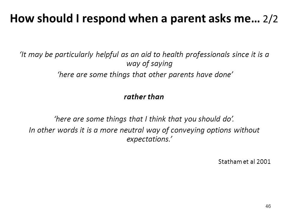 How should I respond when a parent asks me… 2/2 'It may be particularly helpful as an aid to health professionals since it is a way of saying 'here ar