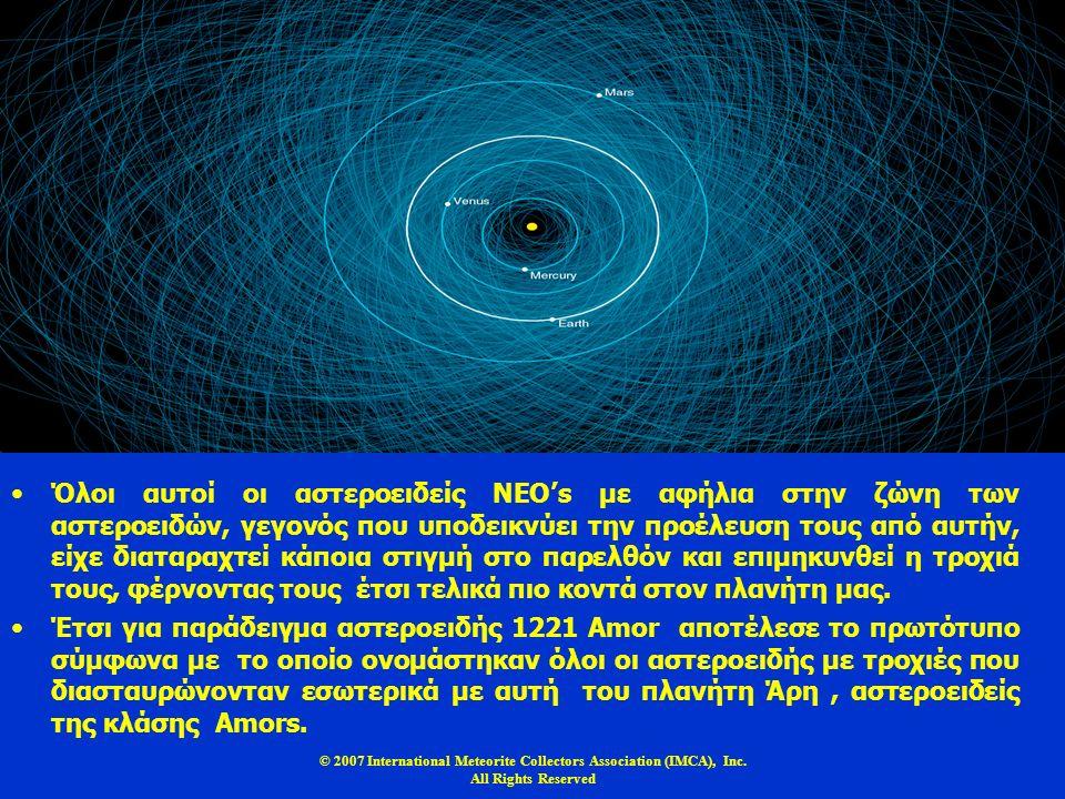 © 2007 International Meteorite Collectors Association (IMCA), Inc. All Rights Reserved Όλοι αυτοί οι αστεροειδείς NEO's με αφήλια στην ζώνη των αστερο