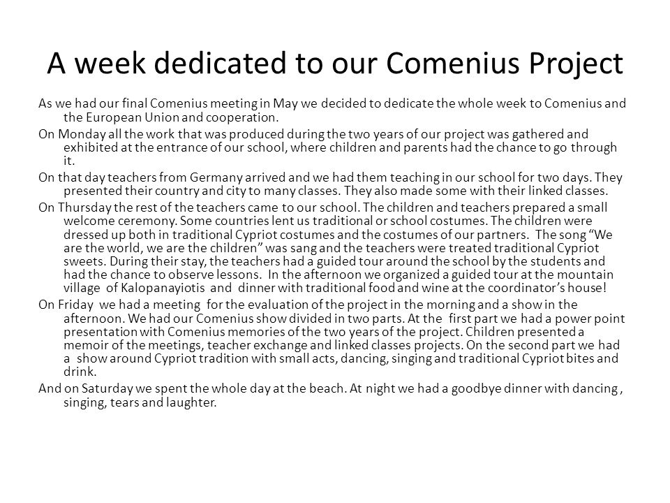 A week dedicated to our Comenius Project As we had our final Comenius meeting in May we decided to dedicate the whole week to Comenius and the European Union and cooperation.