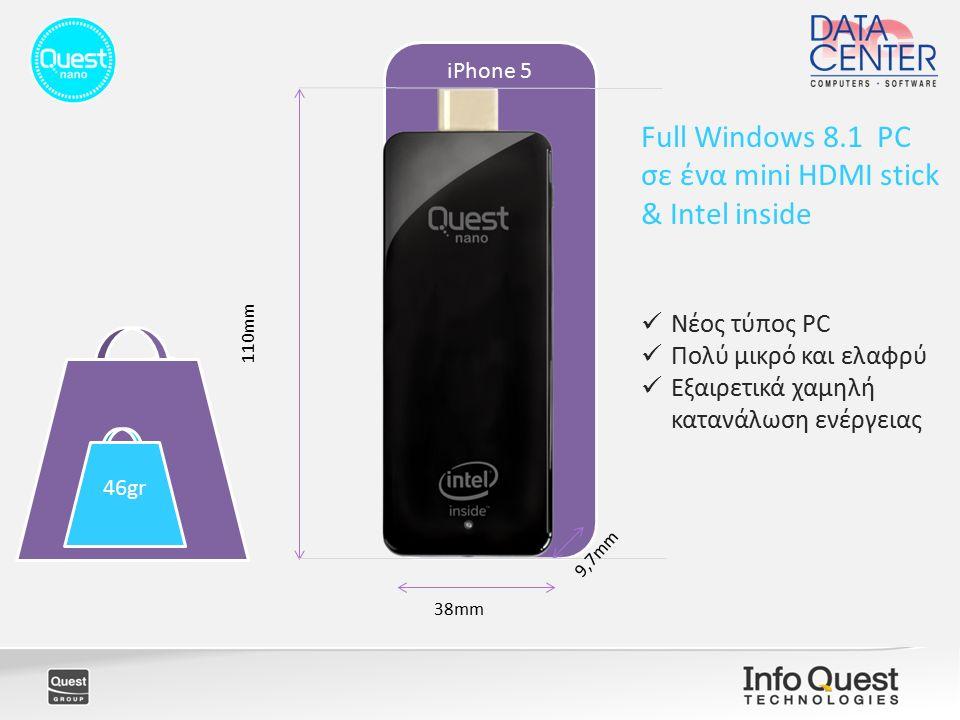 iPhone 5 38mm 110mm 9,7mm Nέος τύπος PC Πολύ μικρό και ελαφρύ Εξαιρετικά χαμηλή κατανάλωση ενέργειας Full Windows 8.1 PC σε ένα mini HDMI stick & Intel inside 46gr