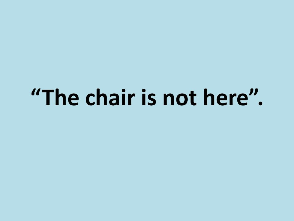 """The chair is not here""."