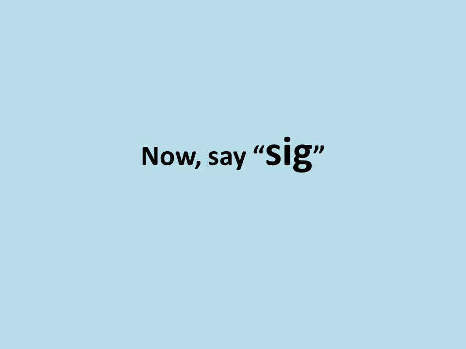 "Now, say "" sig """