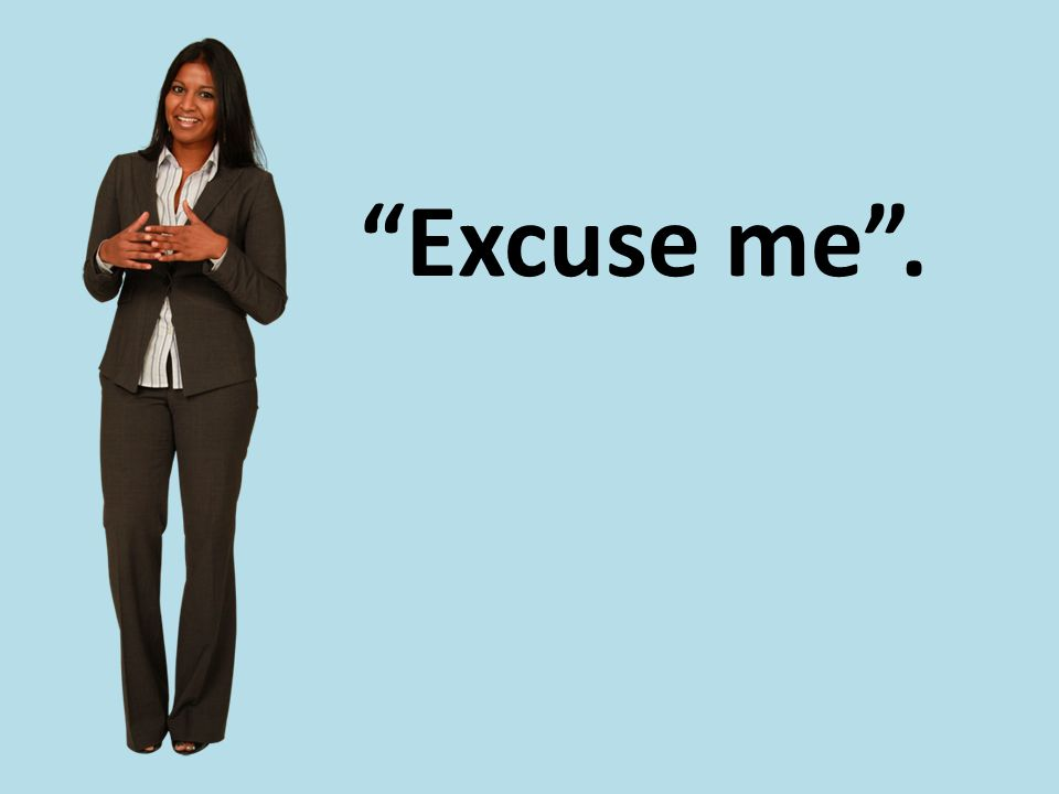 """Excuse me""."