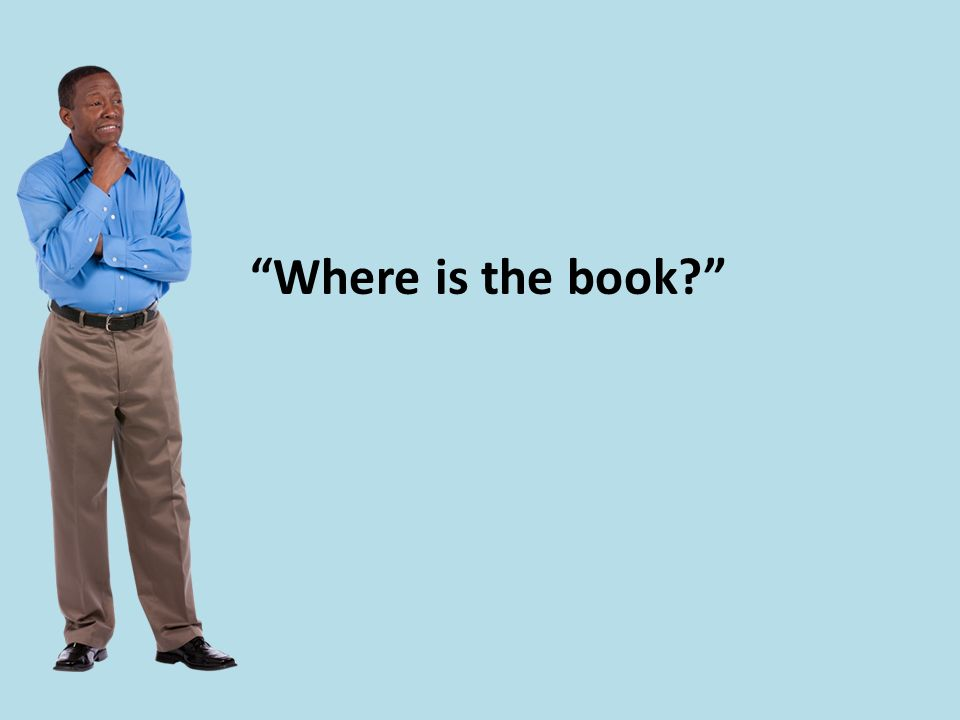 """Where is the book?"""