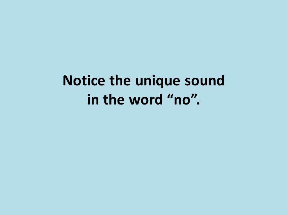 "Notice the unique sound in the word ""no""."