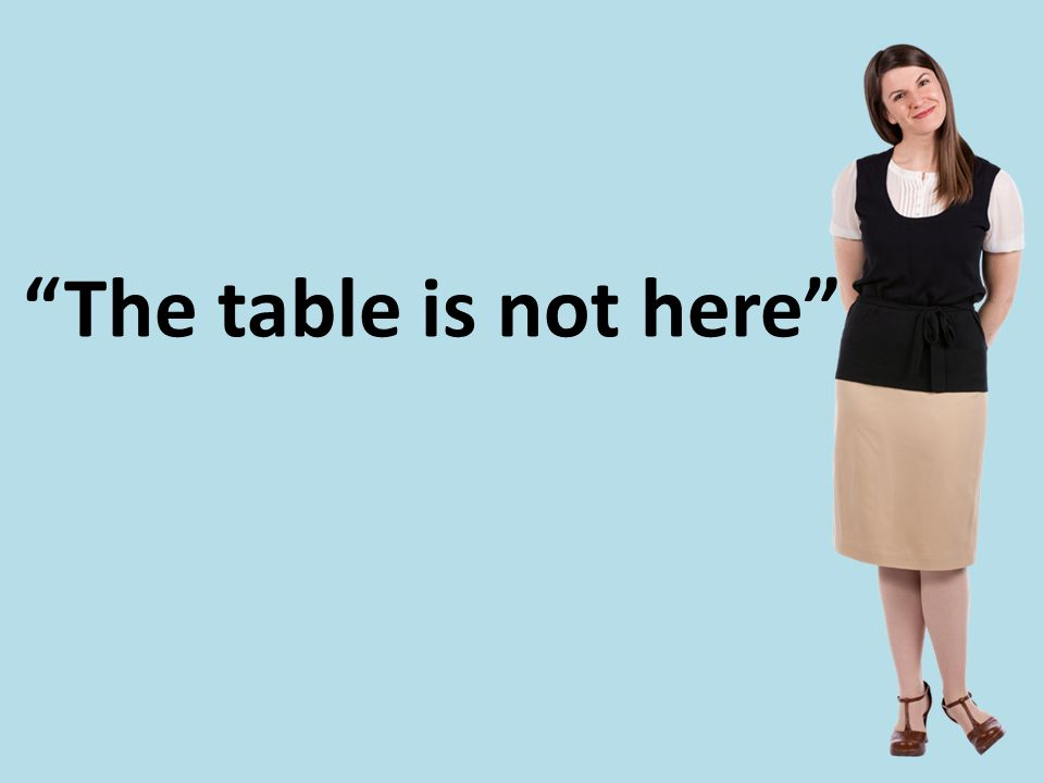 """The table is not here"""