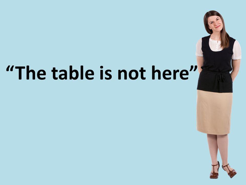 Το τραπέζι δεν είναι εδώ.