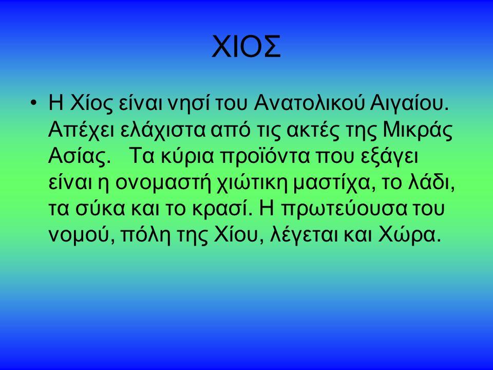 ΧΙΟΣ Η Χίος είναι νησί του Ανατολικού Αιγαίου. Απέχει ελάχιστα από τις ακτές της Μικράς Ασίας.