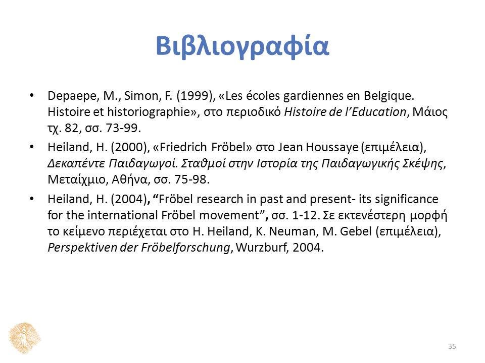 Βιβλιογραφία Depaepe, M., Simon, F. (1999), «Les écoles gardiennes en Belgique. Histoire et historiographie», στο περιοδικό Histoire de l'Education, Μ