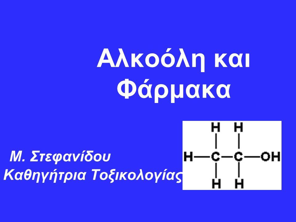 Αλκοόλη και Φάρμακα Μ. Στεφανίδου Καθηγήτρια Τοξικολογίας