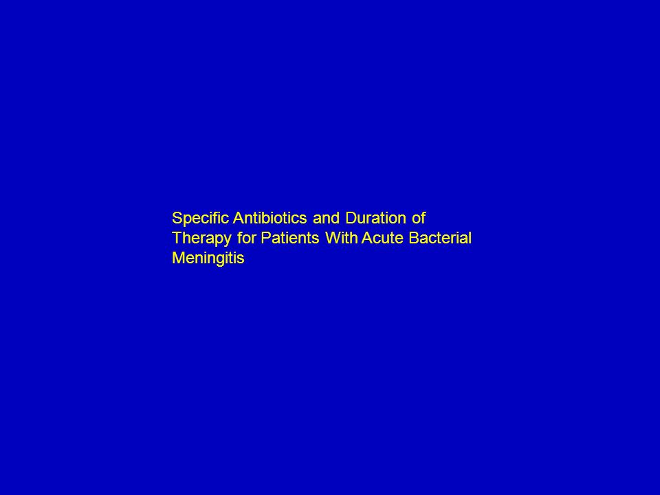 Specific Antibiotics and Duration of Therapy for Patients With Acute Bacterial Meningitis