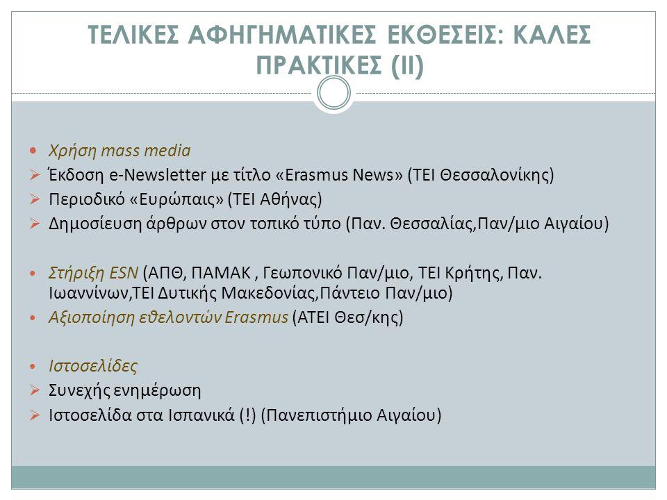 ΤΕΛΙΚΕΣ ΑΦΗΓΗΜΑΤΙΚΕΣ ΕΚΘΕΣΕΙΣ: ΚΑΛΕΣ ΠΡΑΚΤΙΚΕΣ (ΙI) Χρήση mass media  Έκδοση e-Newsletter με τίτλο «Erasmus News» (ΤΕΙ Θεσσαλονίκης)  Περιοδικό «Ευρώπαις» (ΤΕΙ Αθήνας)  Δημοσίευση άρθρων στον τοπικό τύπο (Παν.