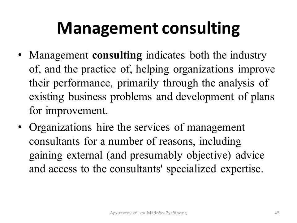 Management consulting Management consulting indicates both the industry of, and the practice of, helping organizations improve their performance, prim